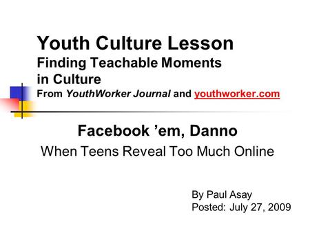 Youth Culture Lesson Finding Teachable Moments in Culture From YouthWorker Journal and youthworker.comyouthworker.com Facebook 'em, Danno When Teens Reveal.