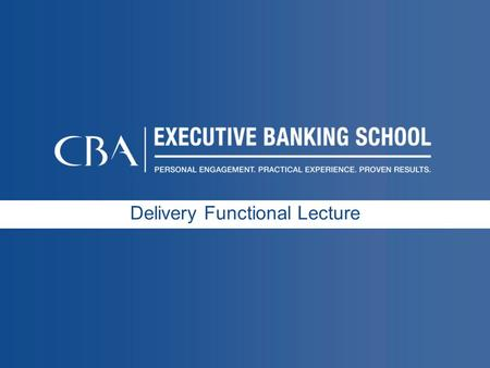Delivery Functional Lecture. 2 Executive Banking School Objectives Retail Strategy Customer acquisition Branding & marketing Product & pricing Delivery.