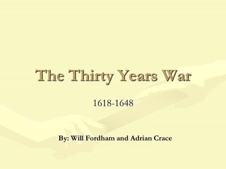 The Thirty Years War 1618-1648 By: Will Fordham and Adrian Crace.