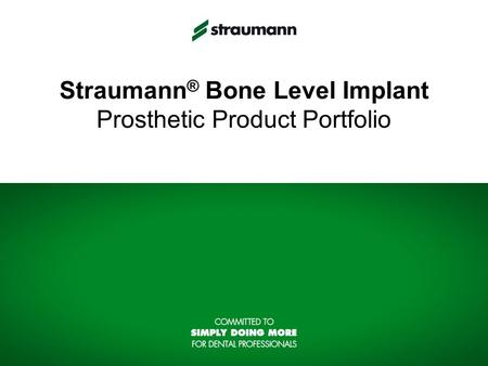 Straumann ® Bone Level Implant Prosthetic Product Portfolio.