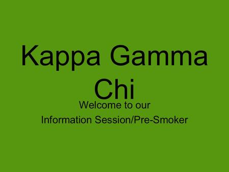 Kappa Gamma Chi Welcome to our Information Session/Pre-Smoker.