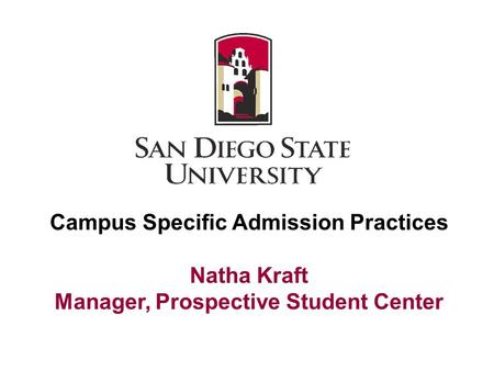 Campus Specific Admission Practices Natha Kraft Manager, Prospective Student Center.