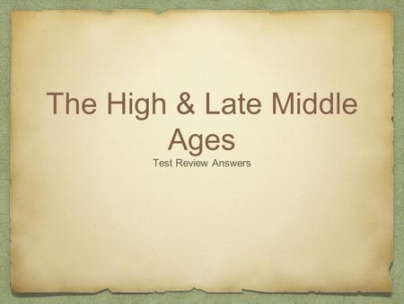 The High & Late Middle Ages Test Review Answers. 1. Law was the same for all people 2. Everyday language of ordinary people 3. Study that uses reason.