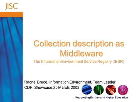 Supporting Further and Higher Education Collection description as Middleware The Information Environment Service Registry (IESR) Rachel Bruce, Information.