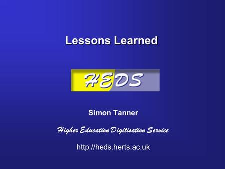 Lessons Learned Simon Tanner Higher Education Digitisation Service