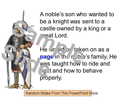Random Slides From This PowerPoint Show A noble's son who wanted to be a knight was sent to a castle owned by a king or a great Lord. He would be taken.