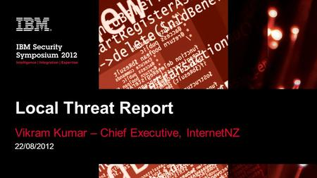 Local Threat Report Vikram Kumar – Chief Executive, InternetNZ 22/08/2012.