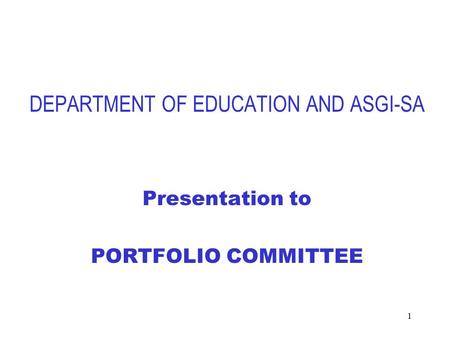 1 DEPARTMENT OF EDUCATION AND ASGI-SA Presentation to PORTFOLIO COMMITTEE.