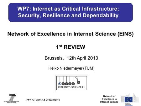 Network of Excellence in Internet Science Network of Excellence in Internet Science (EINS) 1 st REVIEW Brussels, 12th April 2013 FP7-ICT-2011.1.6-288021.