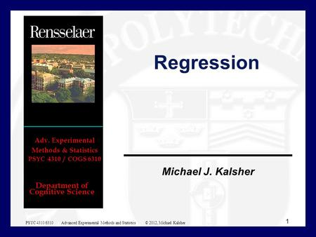 Department of Cognitive Science Michael J. Kalsher Adv. Experimental Methods & Statistics PSYC 4310 / COGS 6310 Regression 1 PSYC 4310/6310 Advanced Experimental.