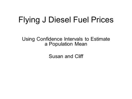 Flying J Diesel Fuel Prices Using Confidence Intervals to Estimate a Population Mean Susan and Cliff.