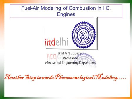 Fuel-Air Modeling of Combustion in I.C. Engines P M V Subbarao Professor Mechanical Engineering Department Another Step towards Phenomenological Modeling.….