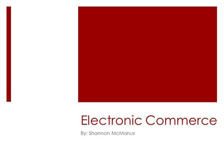 Electronic Commerce By: Shannon McManus. Background  The process of buying, selling, or exchanging products through a computer.  Transactions are usually.