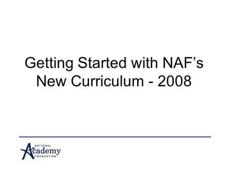 Getting Started with NAF's New Curriculum - 2008.