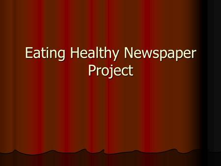 Eating Healthy Newspaper Project. How can I stay healthy? How do my eating habits affect my health and growth? How do my eating habits affect my health.