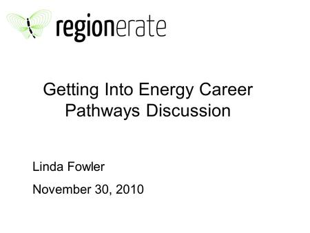 Getting Into Energy Career Pathways Discussion Linda Fowler November 30, 2010.