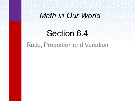 Section 6.4 Ratio, Proportion and Variation Math in Our World.