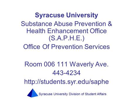 Syracuse University Division of Student Affairs Syracuse University Substance Abuse Prevention & Health Enhancement Office (S.A.P.H.E.) Office Of Prevention.