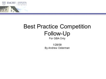 Best Practice Competition Follow-Up For GBA Only 1/28/09 By Andrew Osterman.