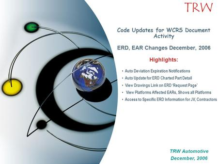 TRW Code Updates for WCRS Document Activity ERD, EAR Changes December, 2006 Highlights: TRW Automotive December, 2006 TRW Automotive December, 2006 Auto.