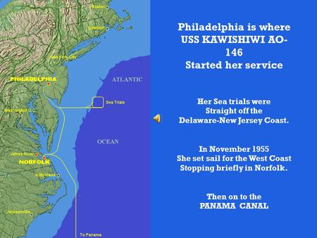 Philadelphia is where USS KAWISHIWI AO- 146 Started her service Her Sea trials were Straight off the Delaware-New Jersey Coast. In November 1955 She set.