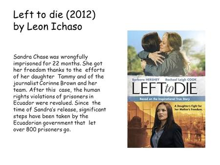 Left to die (2012) by Leon Ichaso Sandra Chase was wrongfully imprisoned for 22 months. She got her freedom thanks to the efforts of her daughter Tammy.