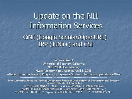 Update on the NII Information Services CiNii (Google Scholar/OpenURL) IRP (JuNii+) and CSI IRP (JuNii+) and CSI Tomoko Bialock University of Southern California.