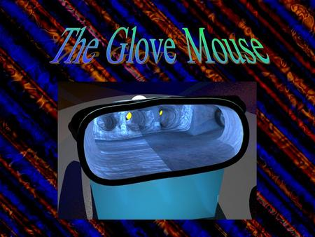 Nothing fits the hand better then a glove. So I came up with the concept that the best form for the hand would be a glove. Thus a glove made into a mouse.