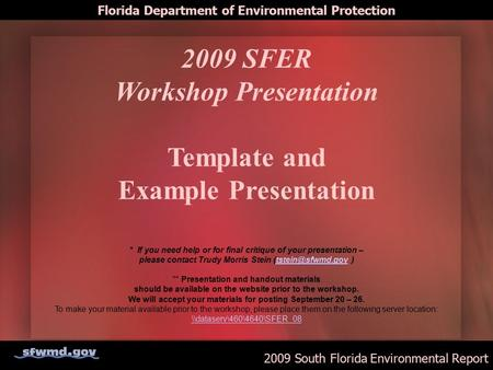 2009 South Florida Environmental Report Florida Department of Environmental Protection 2009 SFER Workshop Presentation Template and Example Presentation.
