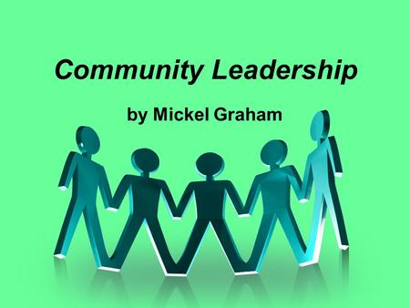 Community Leadership by Mickel Graham Role of the Community Board A board has a fiduciary relationship to the community. Fiduciary duty requires directors.