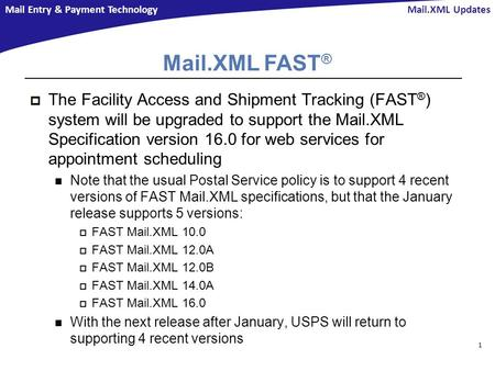 Mail Entry & Payment Technology Mail.XML FAST ®  The Facility Access and Shipment Tracking (FAST ® ) system will be upgraded to support the Mail.XML Specification.