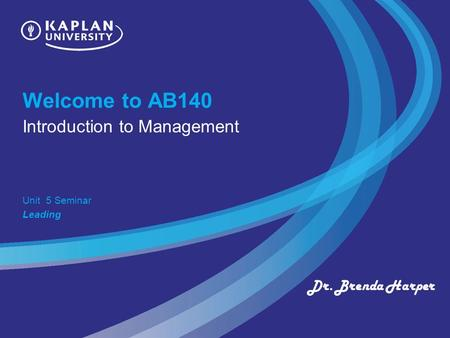 Welcome to AB140 Introduction to Management Unit 5 Seminar Leading Dr. Brenda Harper.
