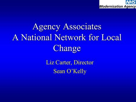 Agency Associates A National Network for Local Change Liz Carter, Director Sean O'Kelly.