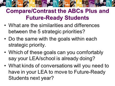Compare/Contrast the ABCs Plus and Future-Ready Students What are the similarities and differences between the 5 strategic priorities? Do the same with.