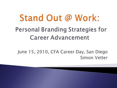 June 15, 2010, CFA Career Day, San Diego Simon Vetter.