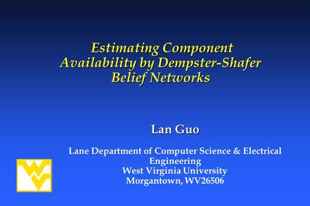 Estimating Component Availability by Dempster-Shafer Belief Networks Estimating Component Availability by Dempster-Shafer Belief Networks Lan Guo Lane.