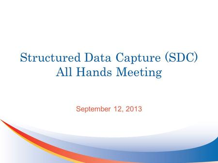 Structured Data Capture (SDC) All Hands Meeting September 12, 2013.