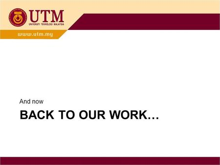 BACK TO OUR WORK… And now. UTM e-PORTFOLIO What? Why? How? ---- Why me? By PM Wardah Zainal Abidin, FSKSM INSPIRING CREATIVE AND INNOVATIVE MINDS.