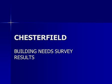 CHESTERFIELD BUILDING NEEDS SURVEY RESULTS. Question 1 Respondents average number of visits to each building in a year 50% of respondents have never visited.