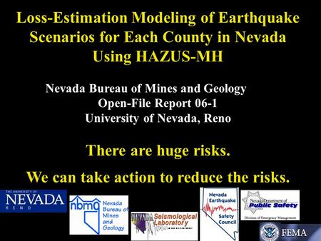Loss-Estimation Modeling of Earthquake Scenarios for Each County in Nevada Using HAZUS-MH Nevada Bureau of Mines and Geology Open-File Report 06-1 University.