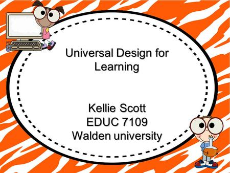 Universal Design for Learning Kellie Scott EDUC 7109 Walden university.