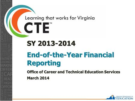 0 SY 2013-2014 End-of-the-Year Financial Reporting Office of Career and Technical Education Services March 2014.