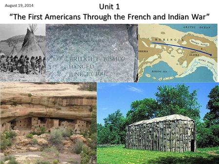 "Unit 1 ""The First Americans Through the <strong>French</strong> and Indian War"" August 19, 2014 1."