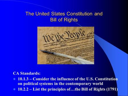The United States Constitution and Bill of Rights CA Standards: 10.1.3 – Consider the influence of the U.S. Constitution on political systems in the contemporary.