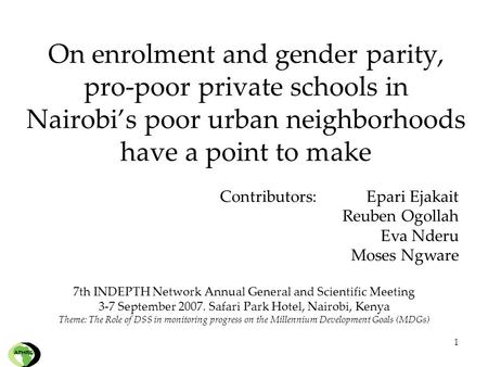 1 On enrolment and gender parity, pro-poor private schools in Nairobi's poor urban neighborhoods have a point to make Contributors:Epari Ejakait Reuben.
