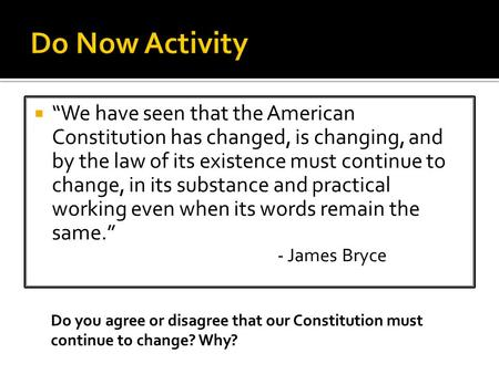 " ""We have seen that the American Constitution has changed, is changing, and by the law of its existence must continue to change, in its substance and."