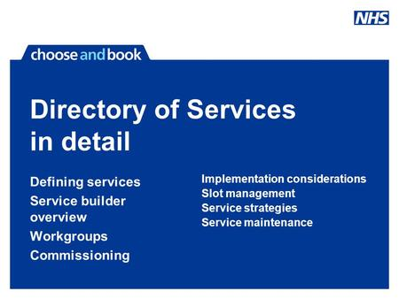 Directory of Services in detail Defining services Service builder overview Workgroups Commissioning Implementation considerations Slot management Service.