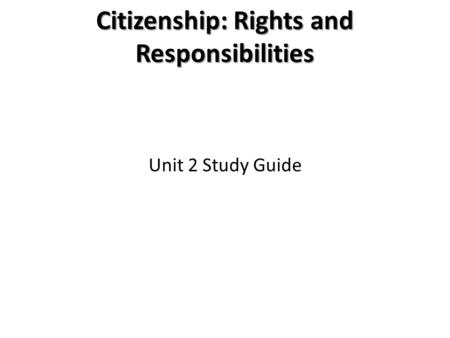 Citizenship: Rights and Responsibilities Unit 2 Study Guide.