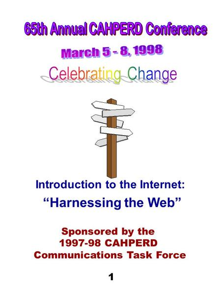 "Introduction to the Internet: ""Harnessing the Web"" Sponsored by the 1997-98 CAHPERD Communications Task Force 1."