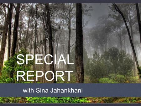 SPECIAL REPORT with Sina Jahankhani.